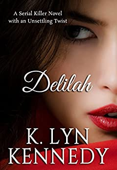 DELILAH: A Serial Killer Novel with an Unsettling Twist by [Kennedy, K. Lyn]