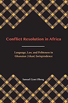 [Obeng, Samuel Gyasi]のConflict Resolution in Africa: Language, Law, and Politeness in Ghanaian (Akan) Jurisprudence (Carolina Academic Pres African World Series) (English Edition)