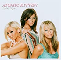 Ladies Night by Atomic Kitten (2003-12-30)