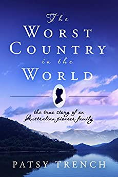 The Worst Country in the World: The true story of an Australian pioneer family by [Trench, Patsy]