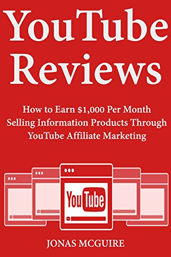 YouTube Reviews: How to Earn $1,000 Per Month Selling Information Products Through YouTube Affiliate Marketing (English Edition)