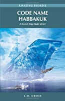 Code Name Habbakuk: A Secret Ship Made of Ice (Amazing Stories)