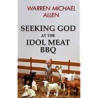 Seeking God at the Idol Meat BBQ (English Edition)