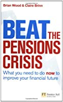 Beat the Pensions Crisis: What You Need to do now to Improve Your Financial Future (Financial Times Series)