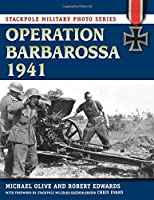 Operation Barbarossa 1941 (Stackpole Military Photo Series) by Michael Olive Robert J. Edwards(2012-06-01)