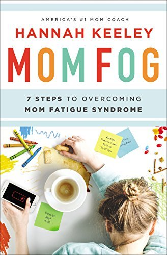 Mom Fog: 7 Steps to Overcoming Mom Fatigue Syndrome