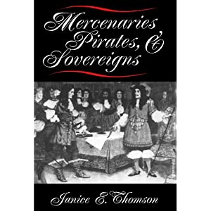 Mercenaries, Pirates, and Sovereigns: State-Building and Extraterritorial Violence in Early Modern Europe (Princeton Studies in International History and Politics)