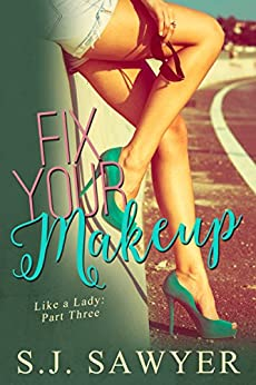 Fix Your Makeup: #Three Like A Lady Series by [Sawyer, S.J.]