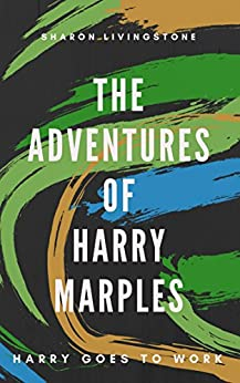 The Adventures of Harry Marples: Harry Goes To Work by [Livingstone, Sharon]