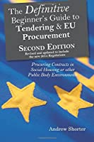 The Definitive Beginner's Guide to Tendering and Eu Procurement: Procuring Contracts in Social Housing or Other Public Body Environments