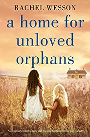 A Home for Unloved Orphans: A completely heartbreaking and gripping historical fiction page-turner (The Orphan