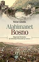 Alahimanet Bosno - Migracija Bosnjaka na Teritoriju Osmanskog Carstva