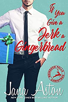 If You Give A Jerk A Gingerbread (Reindeer Falls Book 2) by [Aston, Jana]