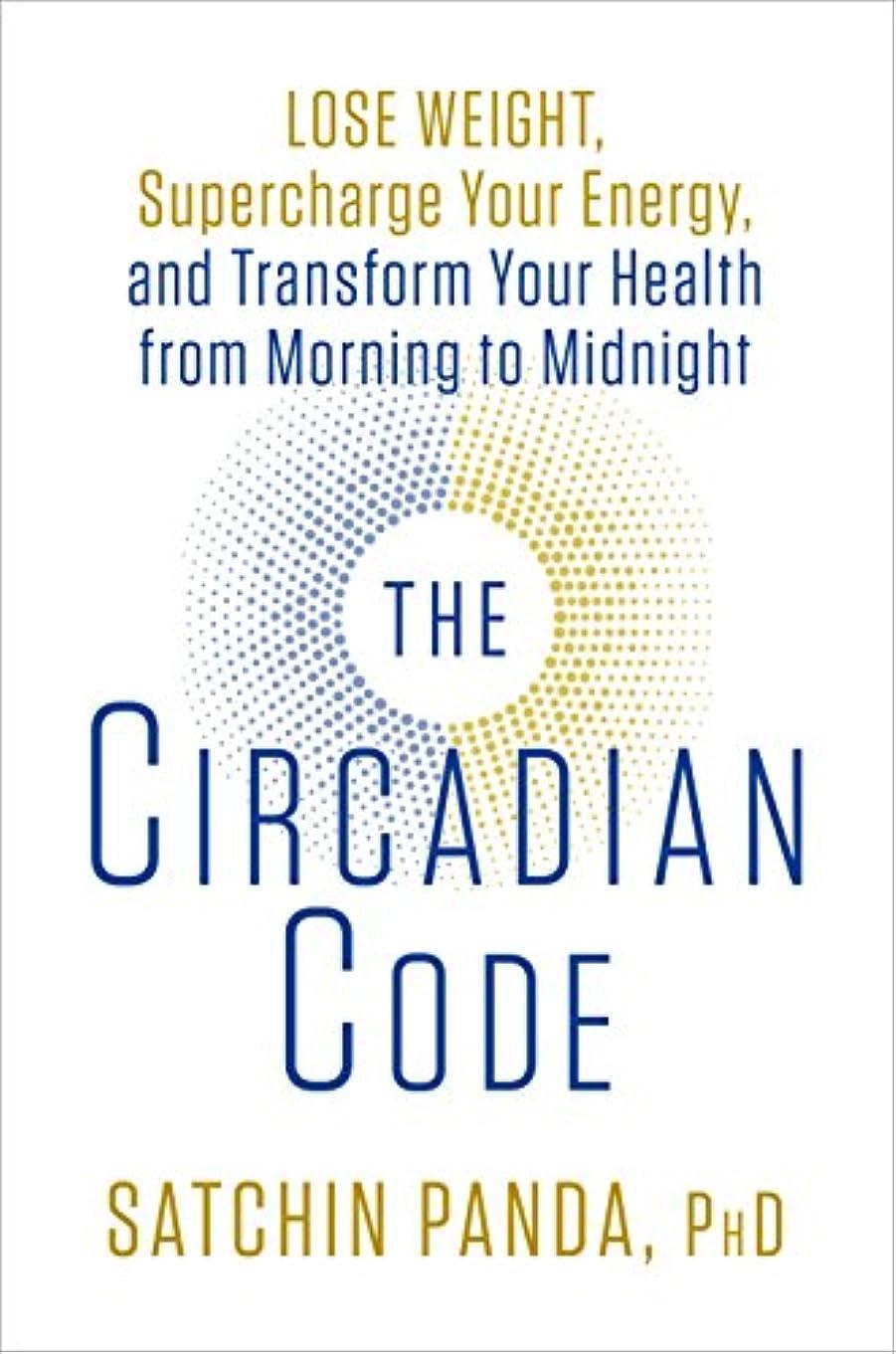飼料シビック私たちのものThe Circadian Code: Lose Weight, Supercharge Your Energy, and Transform Your Health from Morning to Midnight (English Edition)