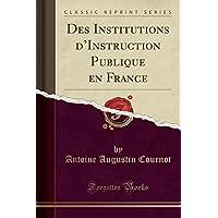 Des Institutions d'Instruction Publique En France (Classic Reprint)