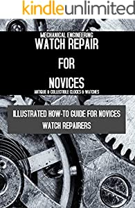 Watch Repair For Novices: Illustrated How-to Guide For Novice Watch Repairers (English Edition)