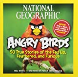 National Geographic Angry Birds: 50 True Stories of the Fed Up Feathered and Furious