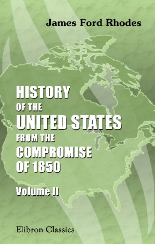 History of the United States from the Compromise of 1850: Volume 2. 1854-1860