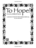 To Hope!: A Celebration, a Mass in the Revised Roman Ritual: for Priest or Tenor Solo, Female and Male Cantor, Congregation, Satb Chorus, Handbells Optional, Ce