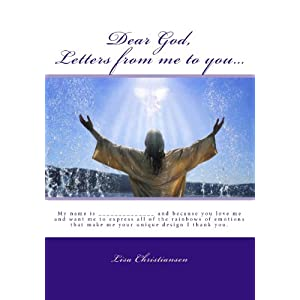 Dear God, Letters from Me to You...: My Name Is ______________ and Because You Love Me and Want Me to Express All of the Rainbows of Emotions That Make Me Your Unique Design I Thank You.