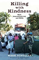 Killing with Kindness: Haiti, International Aid, and NGOs by Mark Schuller(2012-09-24)