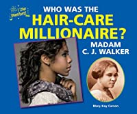 Who Was the Hair-Care Millionaire? Madam C. J. Walker (I Like Inventors!)
