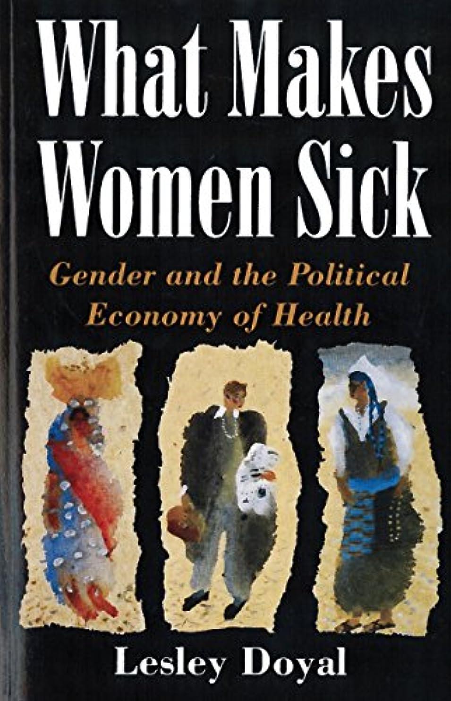 下技術者パースWhat Makes Women Sick: Gender and the Political Economy of Health