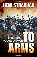The First World War: To Arms (First World War (Oxford))