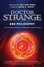 Doctor Strange and Philosophy: The Other Book of Forbidden Knowledge
