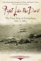 Fight Like the Devil: The First Day at Gettysburg July 1, 1863 (Emerging Civil War)
