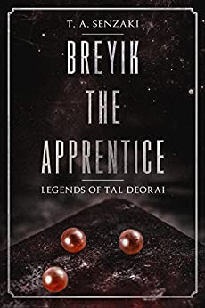 Breyik the Apprentice (Legends of Tal Deorai) by [Senzaki, T. A.]