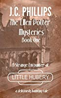 The Ellen Potter Mysteries Book One: A Strange Encounter at Little Hubery