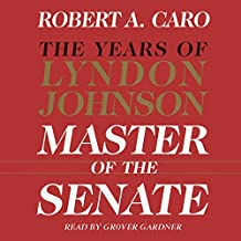 Master of the Senate: The Years of Lyndon Johnson, Volume III (Part 1 of a 3-Part Recording)