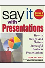 Say It with Presentations: How to Design and Deliver Successful Business Presentations Revised & Expanded Edition 2nd Edition by Zelazny Gene [Hardcover] -