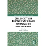 Civil Society and Postwar Pacific Basin Reconciliation: Wounds, Scars, and Healing (Routledge Studies in the Modern History of Asia)