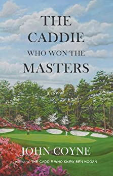 The Caddie Who Won the Masters by [Coyne, John]