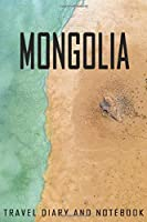 Mongolia Travel Diary and Notebook: Travel Diary for Mongolia. A logbook with important pre-made pages and many free sites for your travel memories. For a present, notebook or as a parting gift