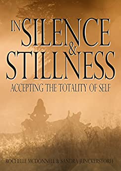 In Silence & Stillness : Accepting the Totality of Self by [McDonnell, Rochelle, Junckerstorff, Sandra ]