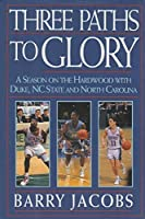 Three Paths to Glory: A Season on the Hardwood With Duke, N.C. State, and North Carolina