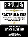 Resumen Extendido De Factfulness: 10 Razones Por Las Que Estamos Equivocados Sobre El Mundo Y Por Qué Las Cosas Están Mejor De Lo Que Piensas – Basado En El Libro De Hans Rosling (Spanish Edition)