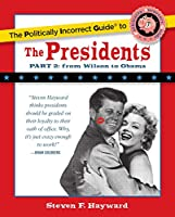 The Politically Incorrect Guide to the Presidents, Part 2: From Wilson to Obama (The Politically Incorrect Guides)
