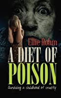A Diet of Poison: Surviving a Childhood of Cruelty