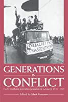Generations in Conflict: Youth Revolt and Generation Formation in Germany 1770–1968