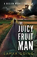 The Juicy Fruit Man: A Declan Noakes Thriller