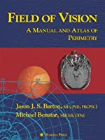 Field of Vision: A Manual and Atlas of Perimetry (Current Clinical Neurology)