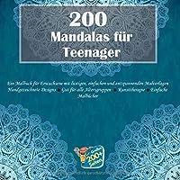 200 Mandalas fuer Teenager Ein Malbuch fuer Erwachsene mit lustigen, einfachen und entspannenden Malvorlagen - Handgezeichnete Designs - Gut fuer alle Altersgruppen - Kunsttherapie - Einfache Malbuecher