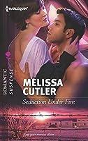 Seduction Under Fire (Harlequin Romantic Suspense)