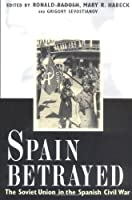 Spain Betrayed: The Soviet Union in the Spanish Civil War (Annals of Communism Series)