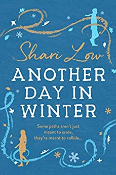 Another Day in Winter: An emotional, heart-warming read to curl up with in 2019! (A Winter Day Book Book 2) by [Low, Shari]