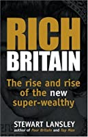 Rich Britain: The Rise and Rise of the New Super-wealthy